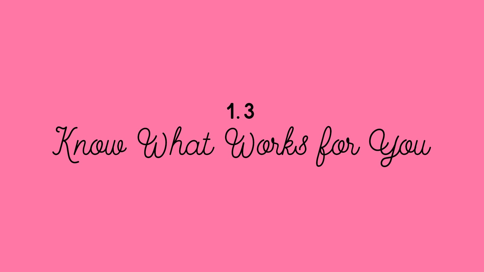 1.3 Know What Works for You