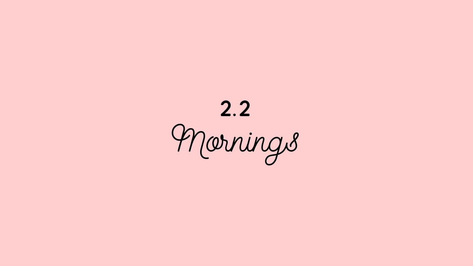 2.2 Mornings