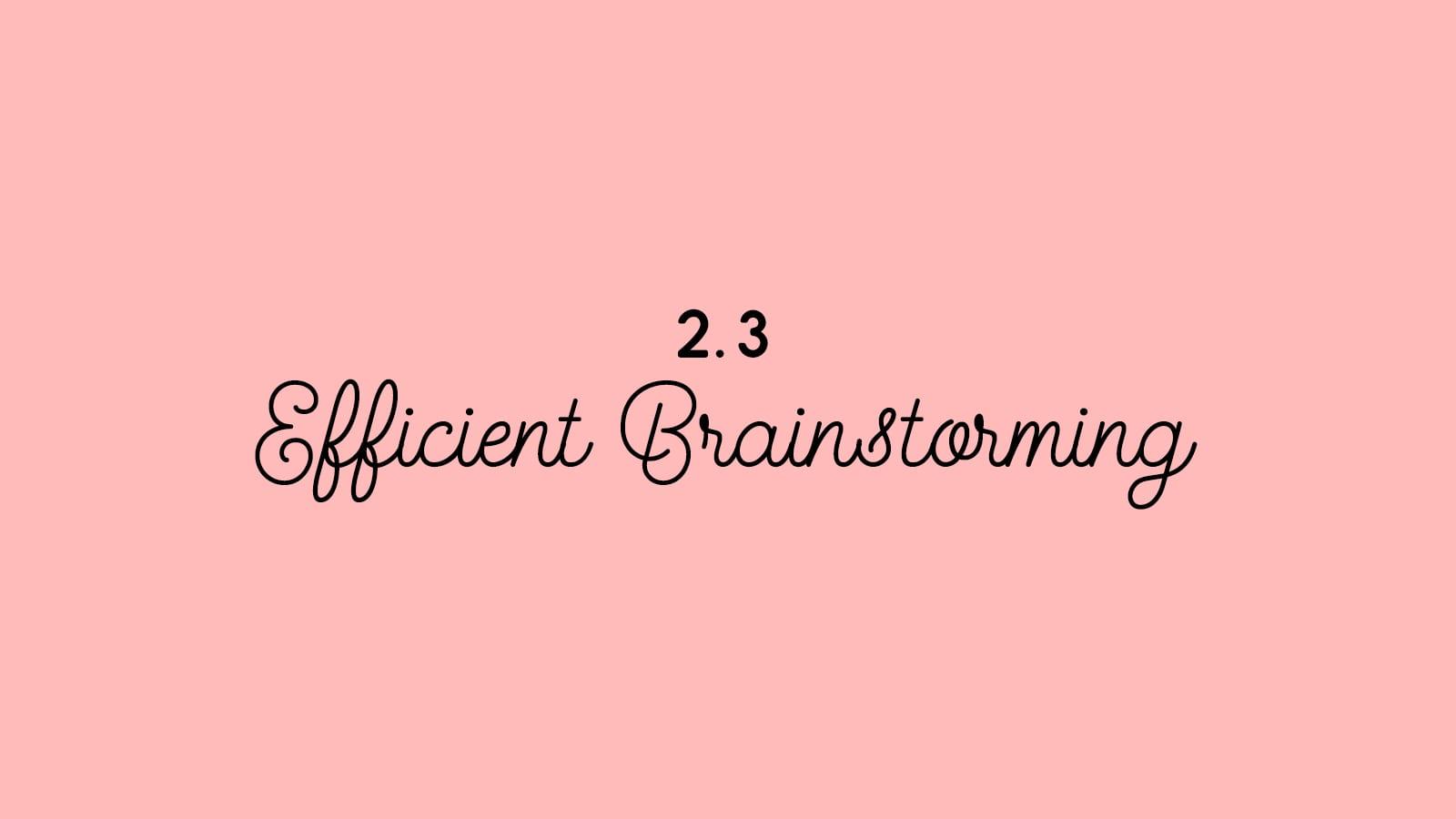 2.3 Efficient Brainstorming