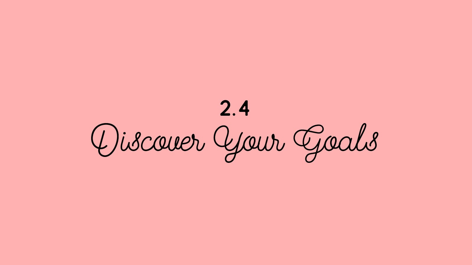 2.4 Discover Your Goals