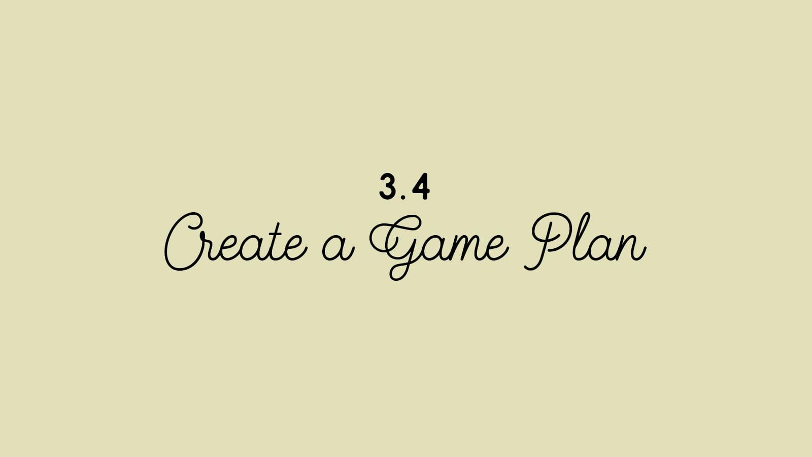 3.4 Create a Game Plan
