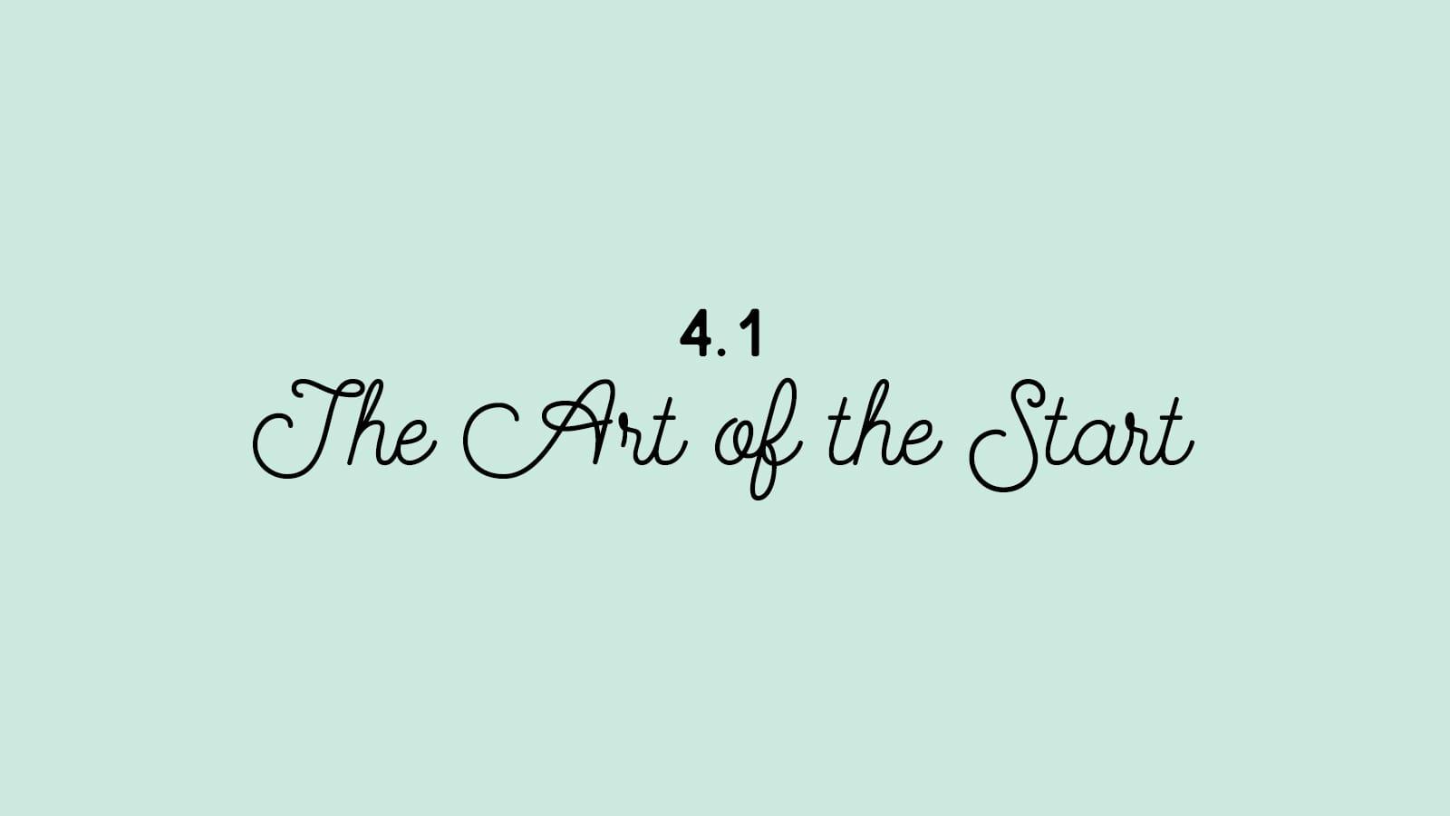 4.1 The Art of the Start