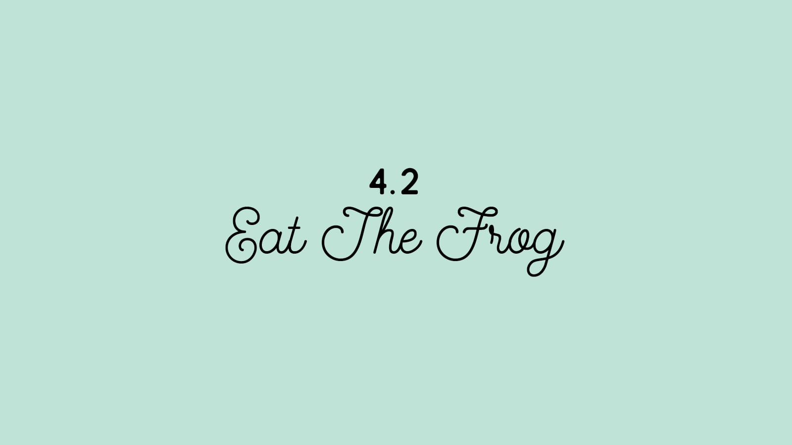 4.2 Eat the Frog
