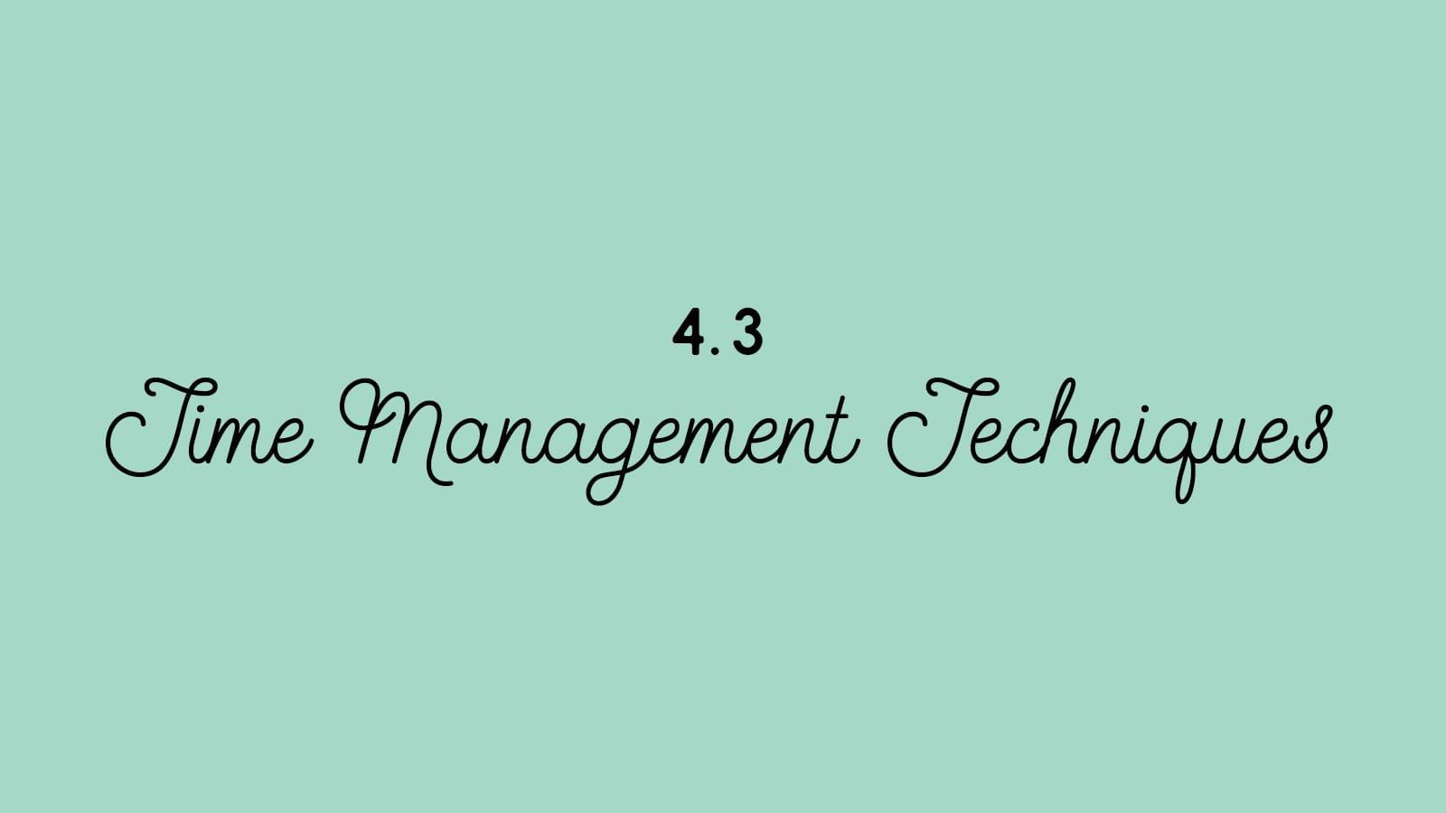 4.3 Time Management Techniques