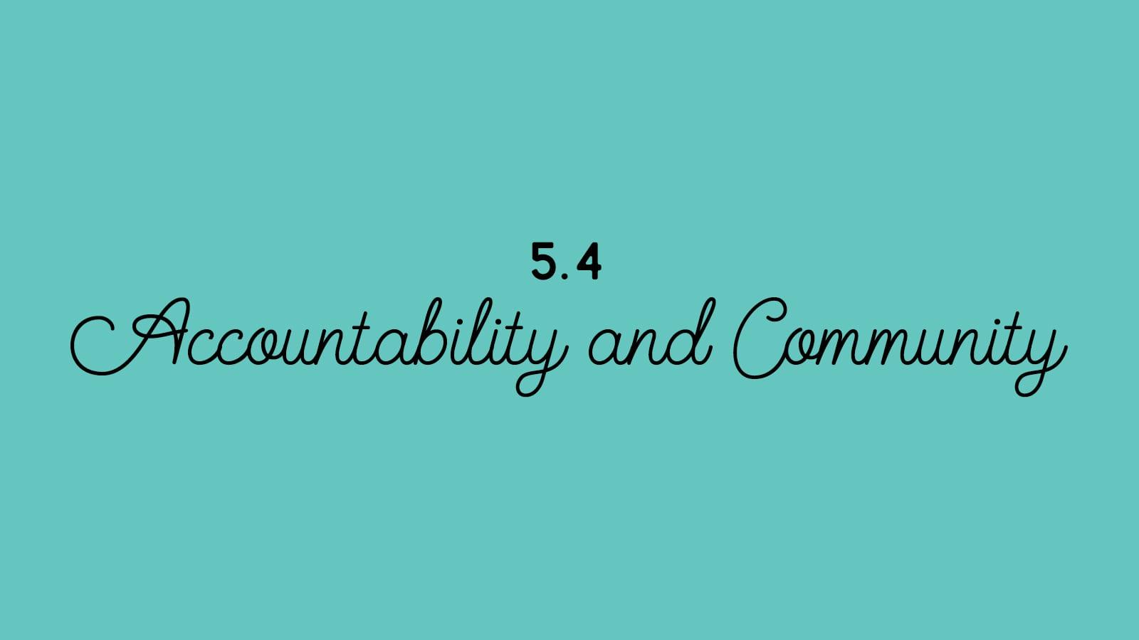 5.4 Accountability + Community