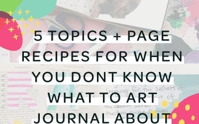 5 Topics + Page Recipes For When You Don't Know What To Art Journal About