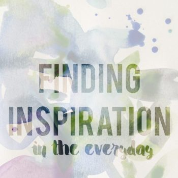 Finding Inspiration in the Everyday