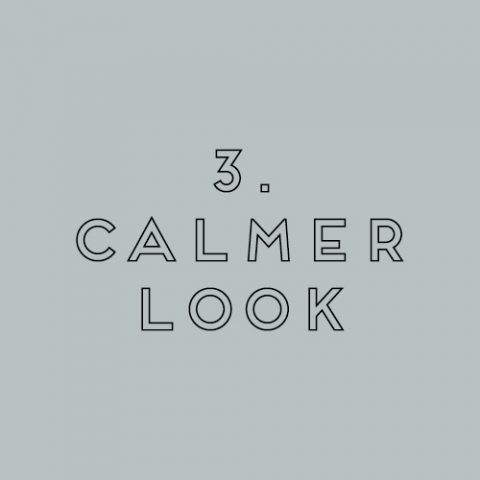 3. CALMER LOOK
