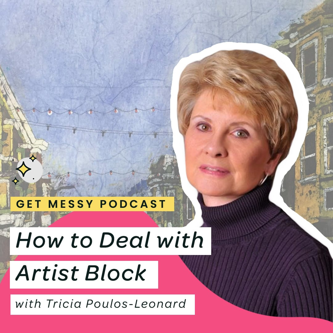 035 How to Deal with Artistic Block with Tricia Poulos-Leonard