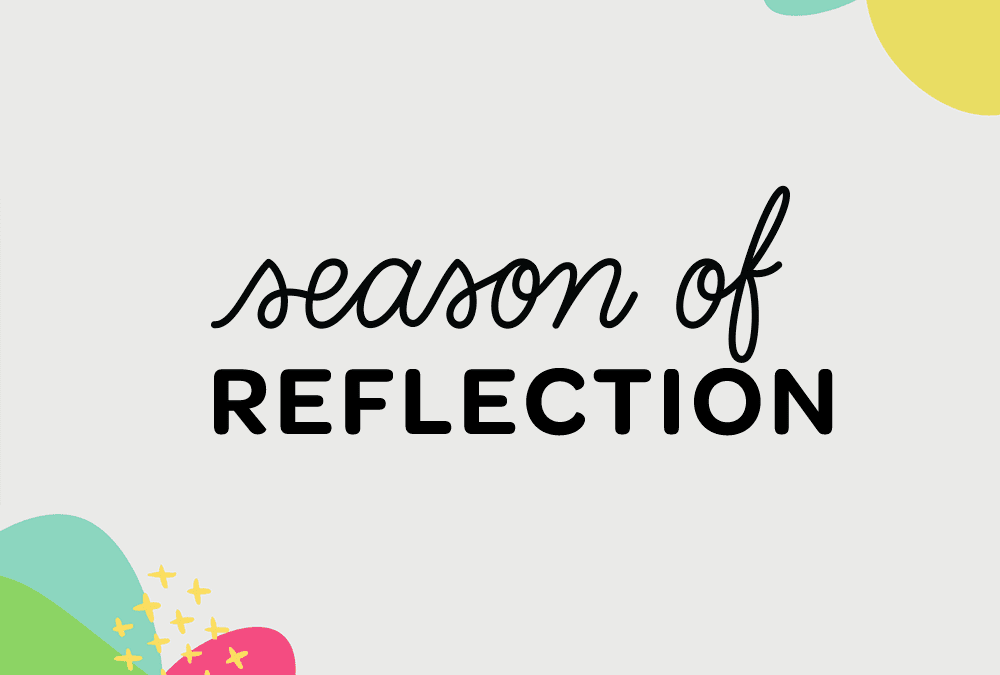 Introducing the Season of Reflection