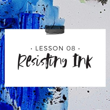 Lesson 8 – Resisting Ink